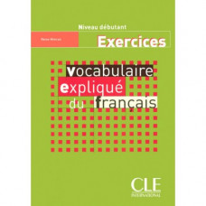 Рабочая тетрадь Vocabulaire expliqué du français débutant Cahier d'activités
