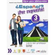 Книга для учителя ¿Español? ¡Por supuesto! 3 Libro del profesor