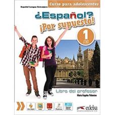 Книга для учителя ¿Español? ¡Por supuesto! 1 Libro del profesor