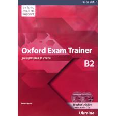 Книга для учителя Oxford Exam Trainer B2 Teacher's Guide with Audio CDs