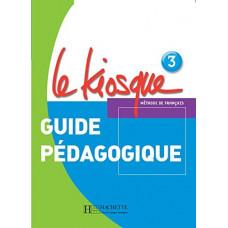 Книга для учителя Le Kiosque : Niveau 3 Guide pédagogique