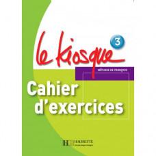 Рабочая тетрадь Le Kiosque : Niveau 3 Cahier d'exercices