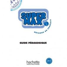 Книга для учителя Super Max : Niveau 1 Guide pédagogique