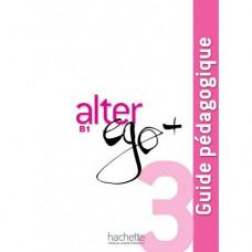 Книга для учителя Alter Ego + : Niveau 3 Guide pédagogique
