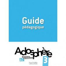 Книга для учителя Adosphère : Niveau 3 (A2) Guide pédagogique