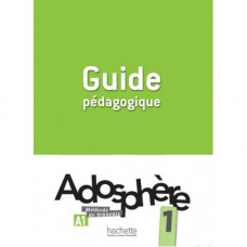 Книга для учителя Adosphère : Niveau 1 (A1) Guide pédagogique
