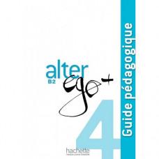 Книга для учителя Alter Ego + : Niveau 4 Guide pédagogique