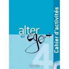 Рабочая тетрадь Alter Ego + : Niveau 4 Cahier d'activités + CD audio