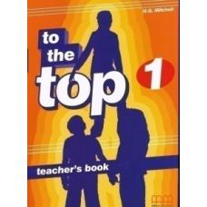 Книга для учителя To the Top 1 Teacher's Book