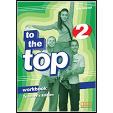 Книга для учителя To the Top 2 Teacher's Workbook