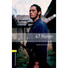 Oxford Bookworms Library Level 1: 47 Ronin