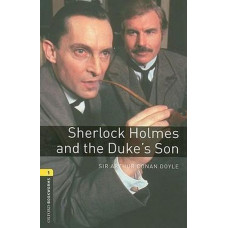 Oxford Bookworms Library Level 1: Sherlock Holmes and the Duke's Son